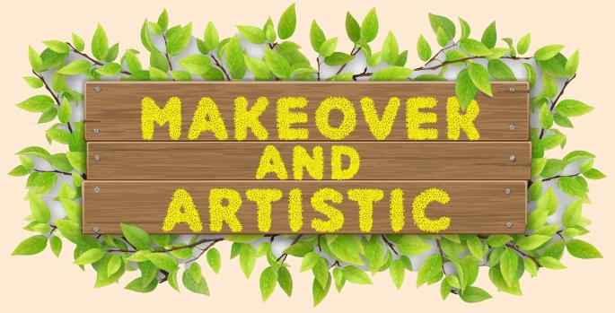Makeover & Artistic